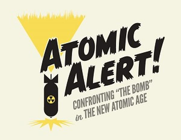 Exhibition Opening: Atomic Alert!